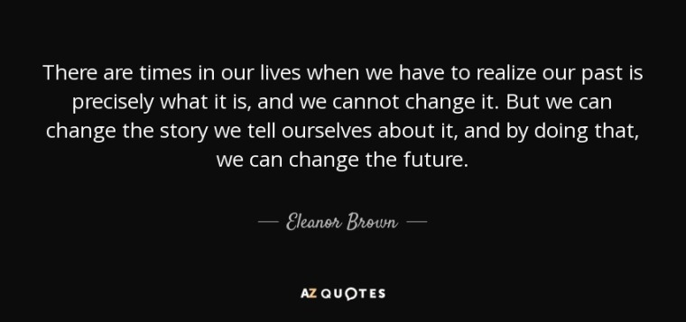quote-there-are-times-in-our-lives-when-we-have-to-realize-our-past-is-precisely-what-it-is-eleanor-brown-79-84-04